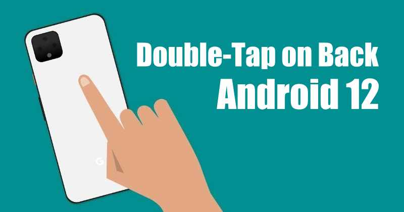 Android 12 Updates: It could Bring Double Tap on Back Gesture Feature