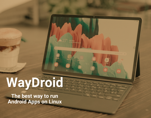 Running Android Apps On Linux Devices Using WayDroid
